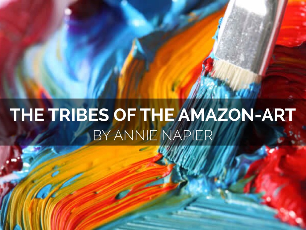 The Tribes Of The Amazon Art By Annie Napier