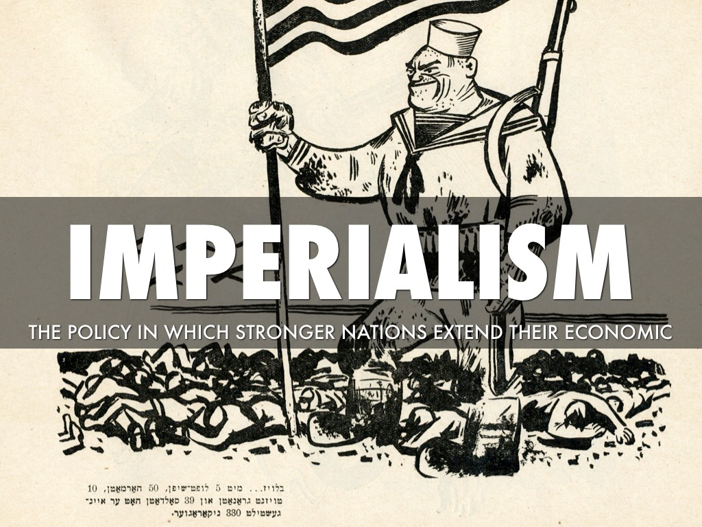 imperialism and stronger people slaves Imperialism has been interpreted from a variety of viewpoints seduce people, and make the younger stronger people slaves as stated in document #5.