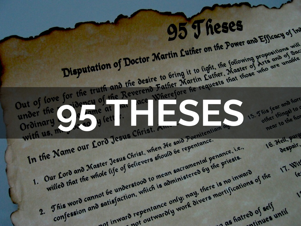 "martin luther and the 99 thesis ""the ninety-five theses"" martin luther - 1 - ""the ninety five theses"" — the common title to his ""disputation on the power and efficacy of indulgences"" — is more widely associated with luther's name than."