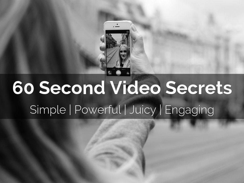 60 Second Video Secrets