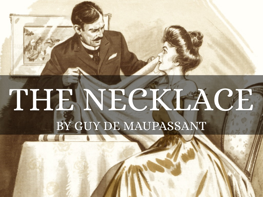 an examination of guy de maupassants the necklace View this summary of ''the necklace'' by guy de maupassant to find out how much mme loisel paid to see the other side anyone can earn credit-by-exam regardless of age or education level to learn more, visit our earning credit page transferring.