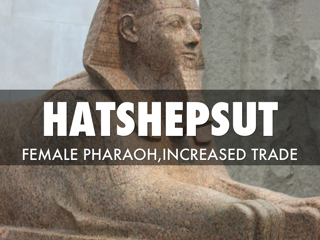 the first female pharoh hatshepsut essay Hatshepsut essayancient egyptian society however, hatshepsut was the first female to become the fifth pharaoh of the 18th dynasty of ancient egypt she was not only accepted by the elite in this male dominated role but also supported by the loyal officials in position in government.