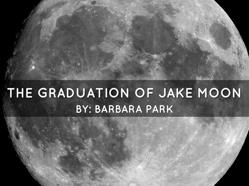 graduation of jake moon Has she did in mick harte was here, park introduces an uncommonly sympathetic and articulate young narrator who lightly relays a story with tragic underpinnings here, eighth-grader jake moon recounts.
