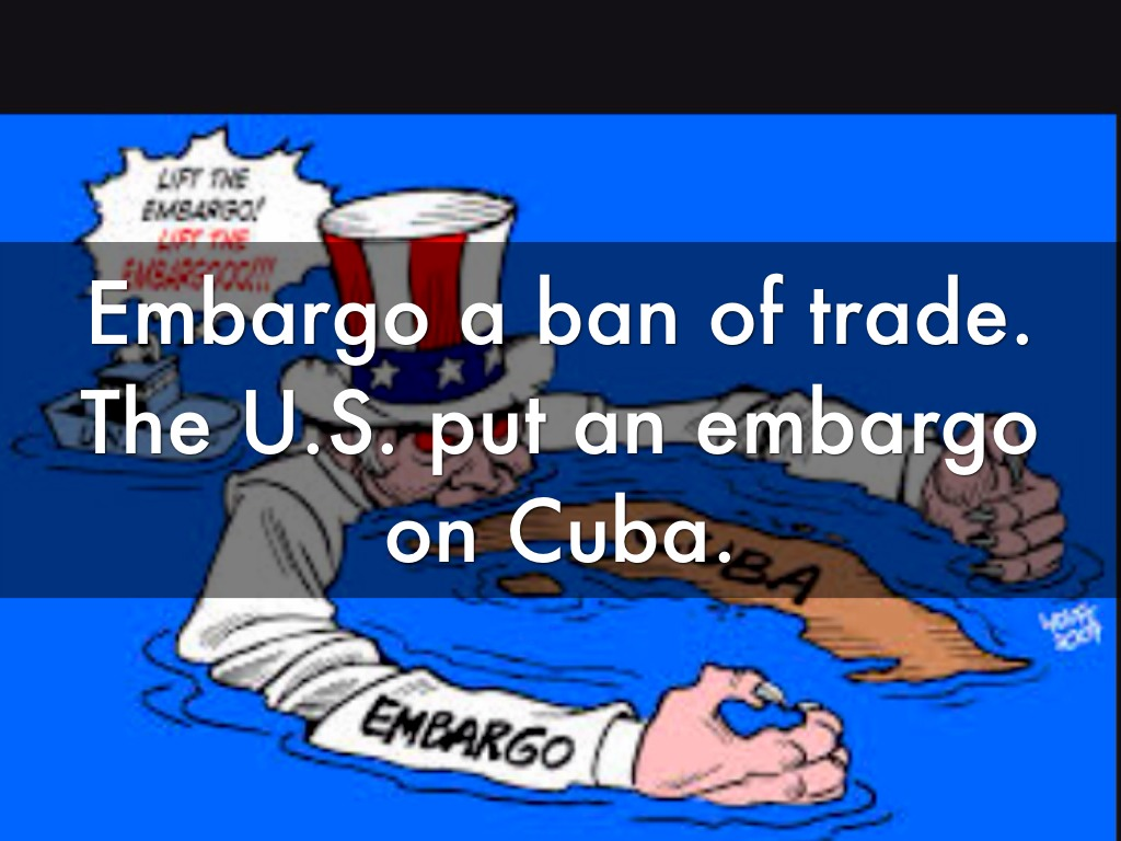 cuba embargo What is the cuban embargo it is an economic, financial and commercial embargo imposed by the united states government on cuba what does this mean.