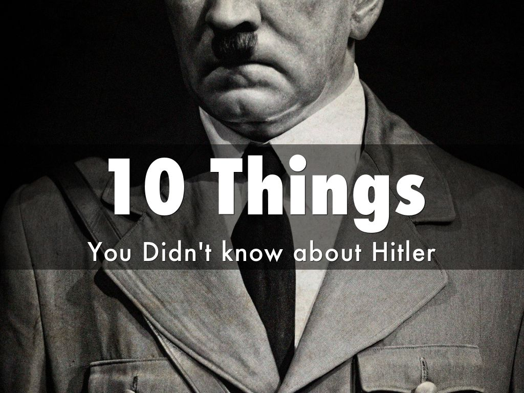 10 Things You Didn't Know about Hitler by ronald.