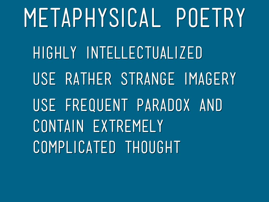 metaphysical poetry in the seventeenth century In the seventeenth century a dissociation of sensibility set in, from which we have never recovered and this dissociation, as is natural, was aggravated by the influence of the two most powerful poets of the century, milton and dryden.
