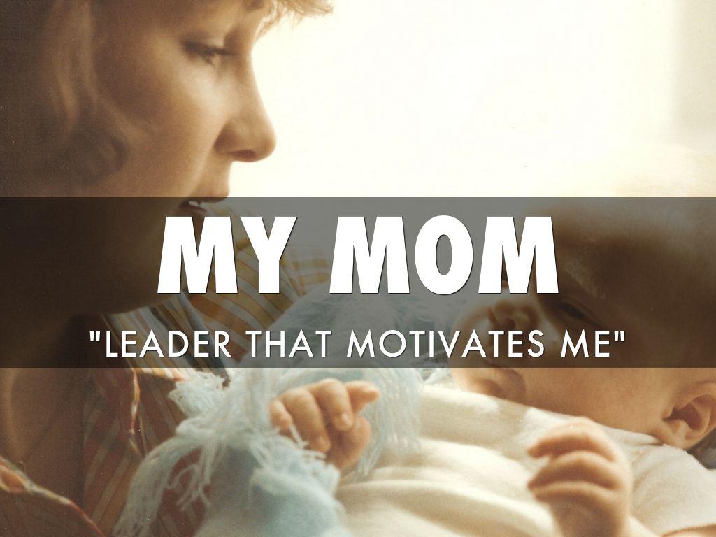 my mom motivates me