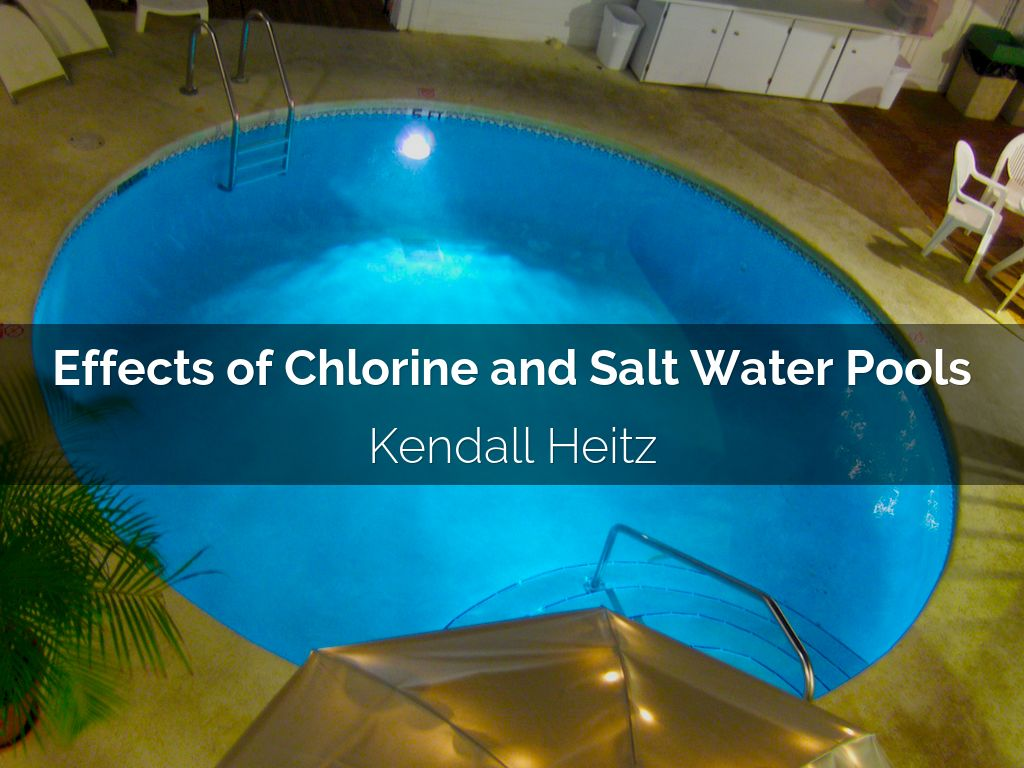 Effects Of Chlorine And Salt Water Pools By Mjohnson