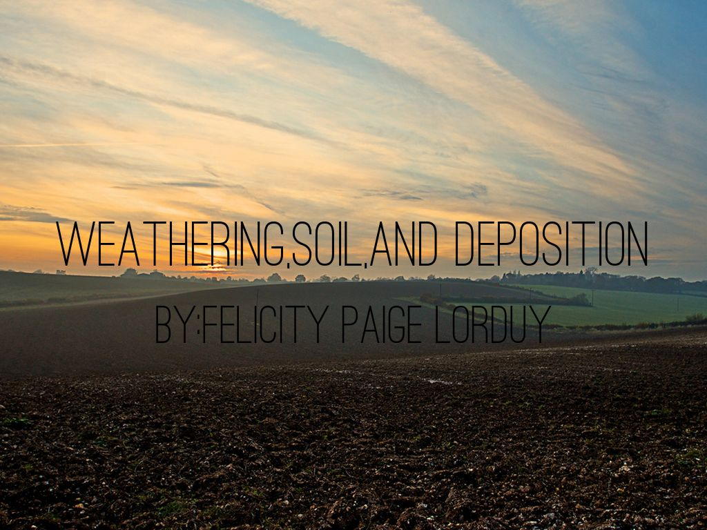 Weathering,soil,and deposition