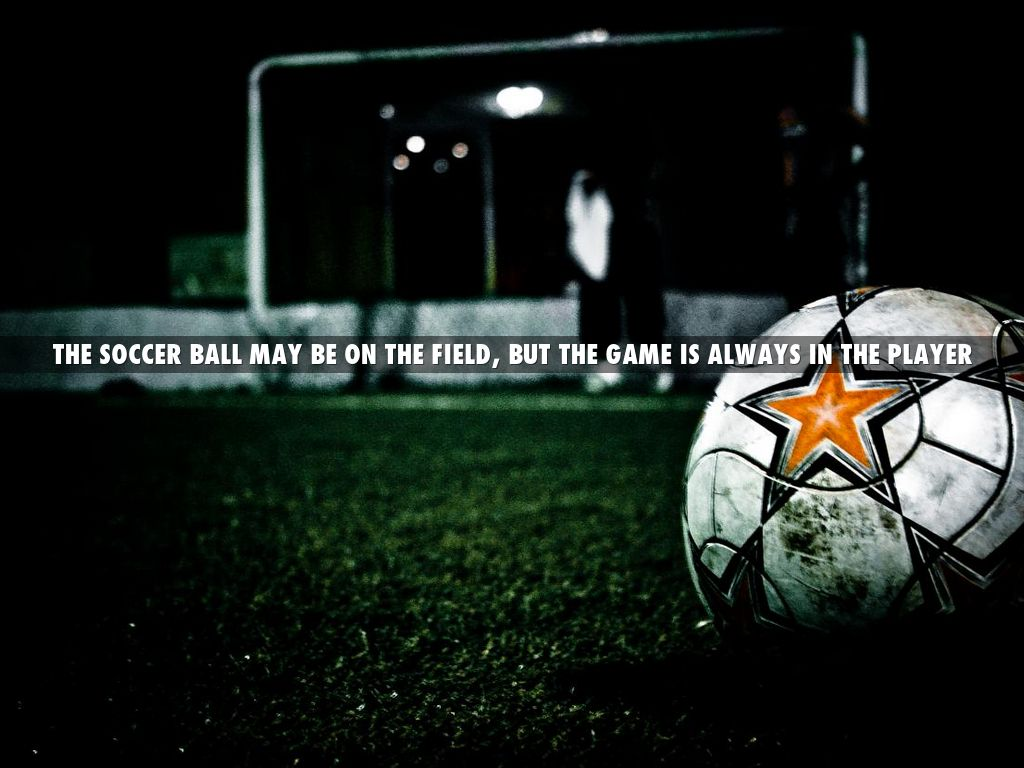 The soccer ball may be on the field, but the game is always in the player