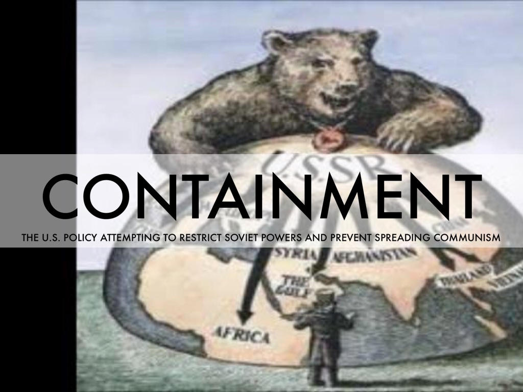 a look at containment as a us policy during the cold war era Historians have recently begun to look more closely at how the political and military challenges during the cold war influenced social life and material culture overall, the social keynote of the times was high anxiety.