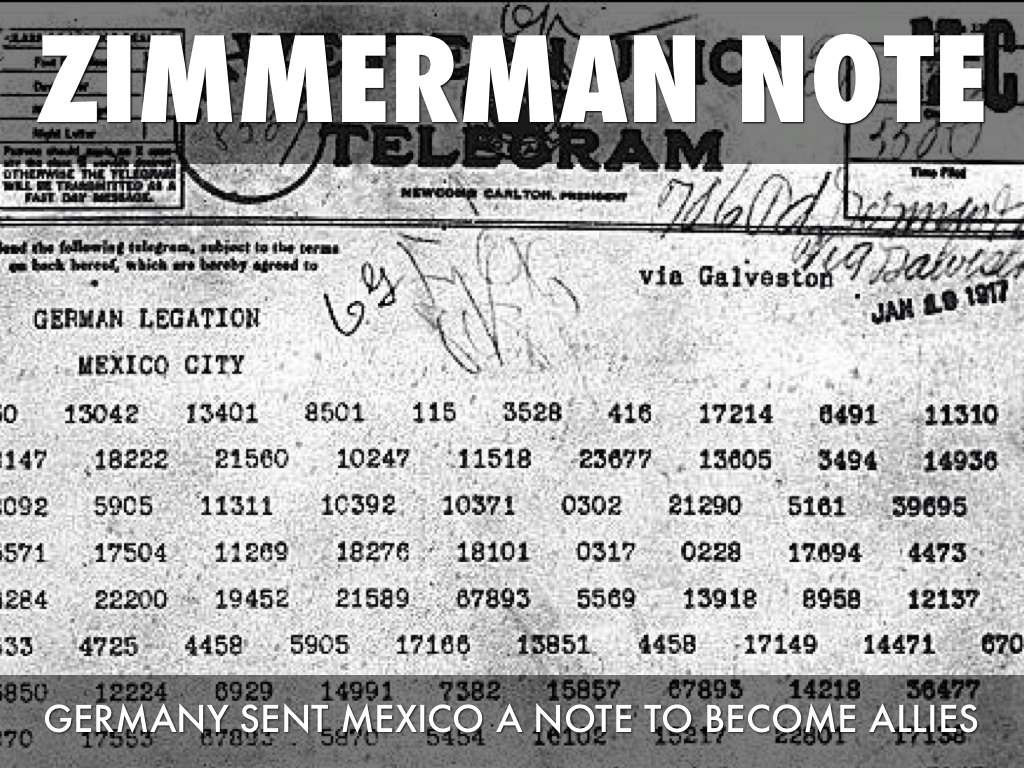 zimmerman telegram notes Dark green is mexico in 1917, light green is territory promised to mexico if germany wins germany's issuing of the zimmermann note (also called the zimmermann telegram) during the great war (wwi) would be among the most disastrous plans in.
