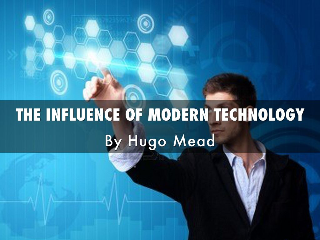 the influence of modern technology on society