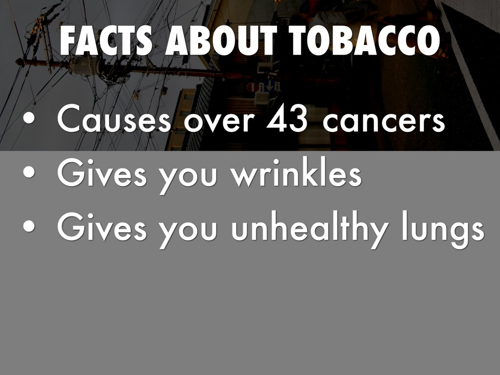 20 facts about tabacco 10 facts about smoking this list contains ten facts you didn´t know about smoking cigarettes do you know interesting, amazing, fascinating and mind blowing things about smoking tobacco let us.