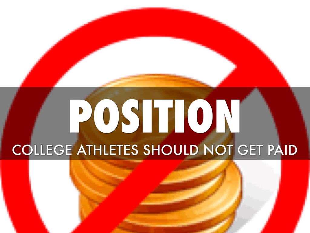 athletes should not get paid alot 4 reasons the ncaa should not pay athletes, my colleague  and they'll get paid, whether the currency is homes, cars, clothes or cash stuffed in envelopes.