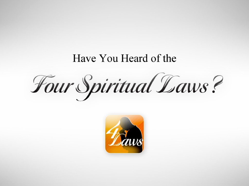 four spiritual laws Unfortunately, the four spiritual laws tract is badly flawed a simple comparison between its teaching and the teaching of scripture reveals that the four spiritual laws simply does not teach god's plan of salvation.