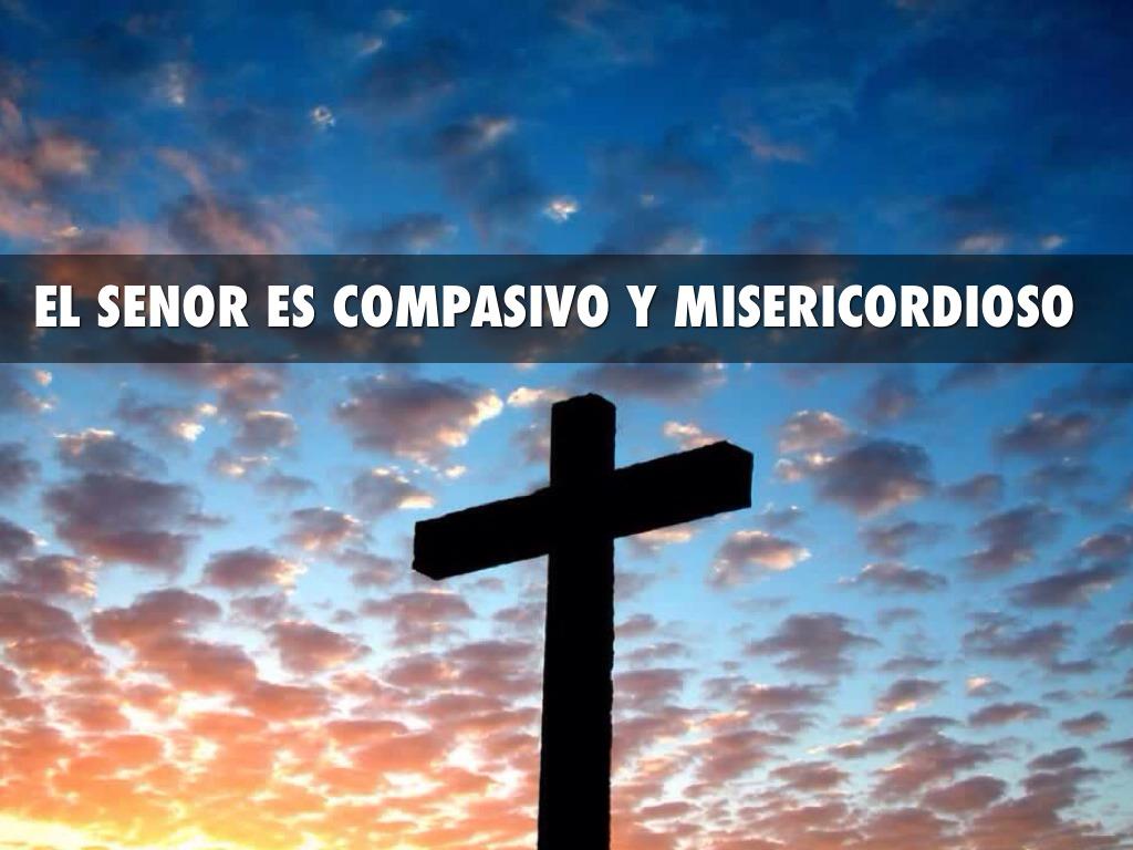 Resultado de imagen de el señor es compasivo y misericordiooso