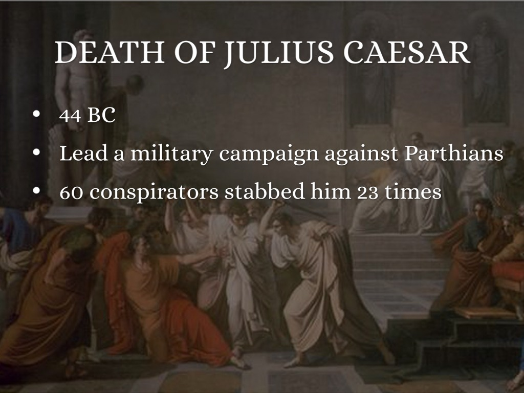 a history of death of julius caesar Julius caesar was assassinated by political rivals on the ides of march (the 15th), 44 bc it's not clear whether caesar knew of the plot to kill him by all accounts he planned to leave rome on march 18 for a military campaign in what is now modern-day iraq, where he hoped to avenge the losses suffered by.
