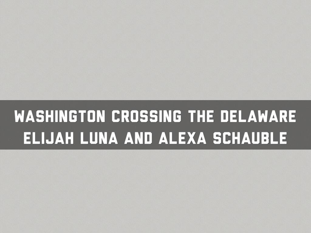 Washington Crossing The Delaware By Elijah Luna