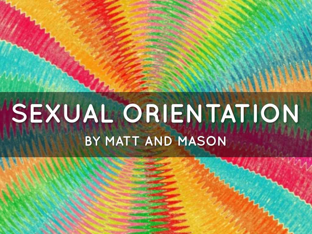 Sexual Orientation Psychology Chapter Twelve Section Twelve Point Four By Matthew Reineman And Mason Gilchrist (Images By Google.com/images/)