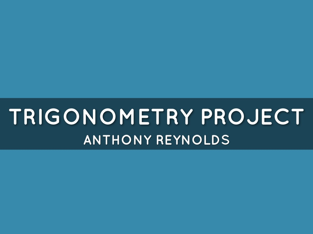 Right Triangle Trigonometry Project by Anthony Reynolds