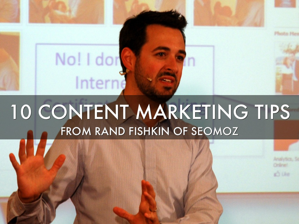 Rand Fishkin's Top 10 Content Marketing Tips
