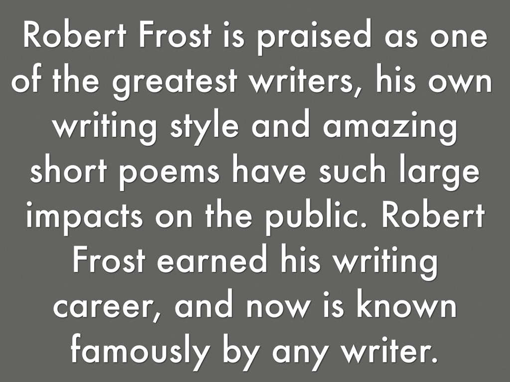 "the writing styles and techniques of robert frost Analysis of stopping by woods on a snowy evening by robert frost one of the main influential literary techniques frost uses the style of ""stopping."