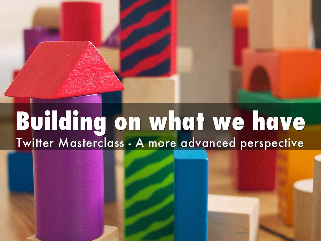 Building on what we have