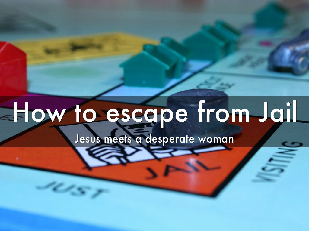 How to Escape from Jail: Jesus Meets A Desperate Woman