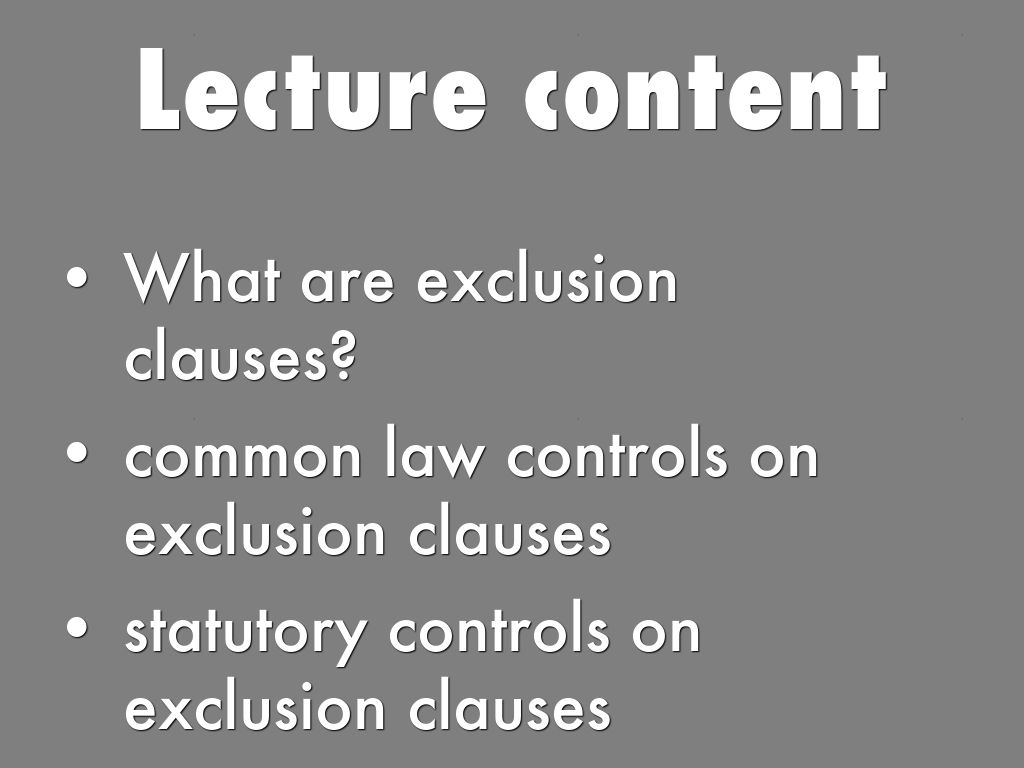 exclusion clause What are exclusion clauses if you're selling goods, several things could go wrong this would make you liable to compensate the buyer for example, you'd be responsible if you deliver the goods late, or if the goods are defective.