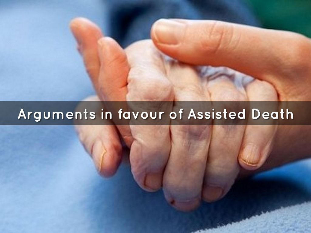 an argument in favor of assisted suicide Arguments in favor of physician assisted suicide law medical essay physician-assisted suicide: is it ethical and moral not to tiffany c wells west coast university.