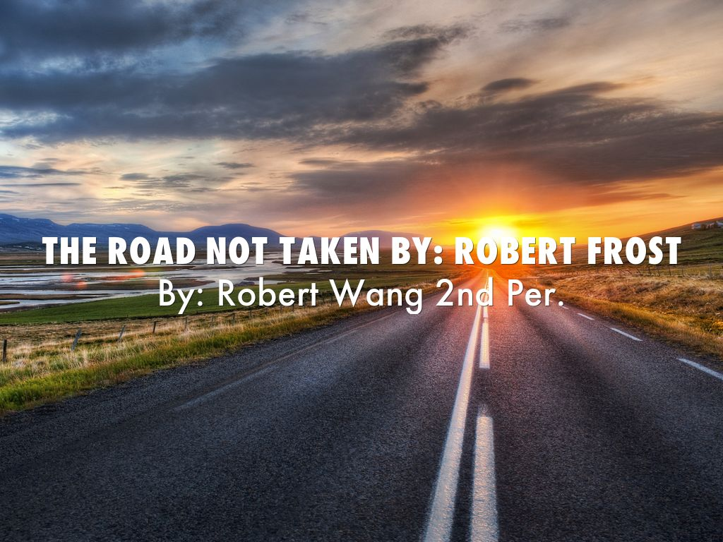 the road not taken by robert frost by roberthang7 the road not taken by robert frost