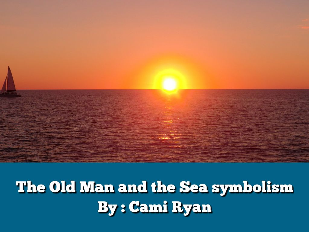Symbolism in the old man and the sea by cami ryan slide notes biocorpaavc