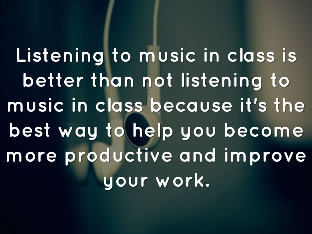 why students should listen to music Pro's and con's of studying with music by heidi_hosler | oct 20, 2015 should students be able to listen to music while studying reply bob on march 3, 2016 at 2:40 pm this is a really good we site but u need to update it so for students to use it.