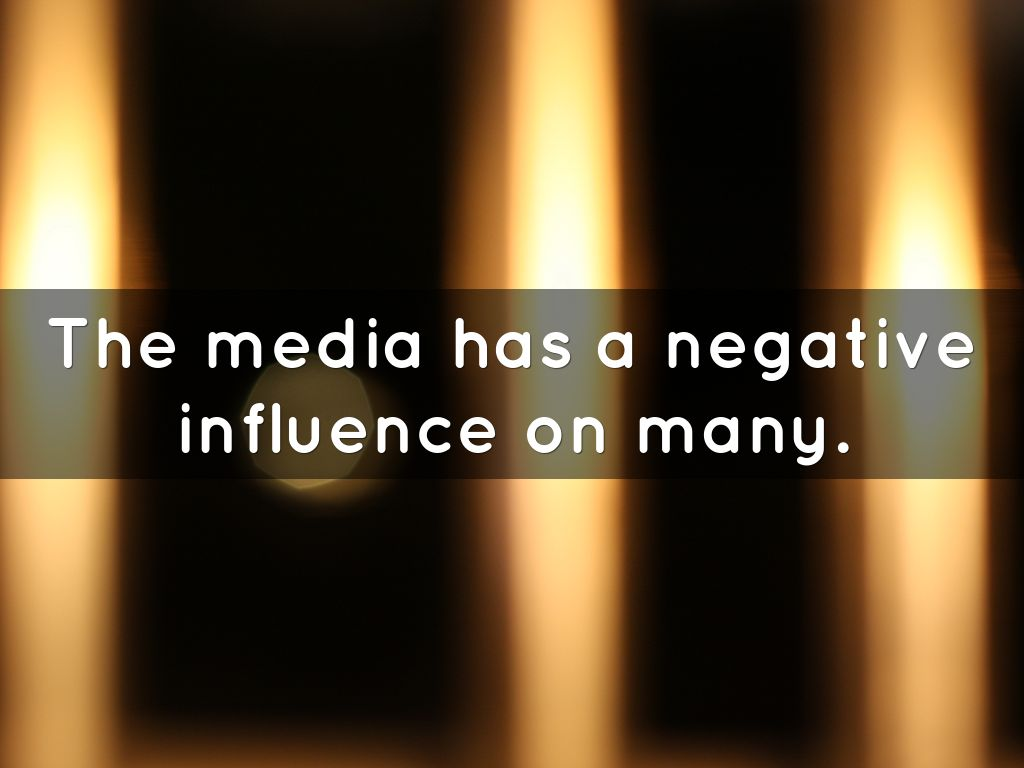 negative influence on media Our life will remain incomplete without the media, and its positive and negative effects the radio, television, newspaper and internet are some forms of media.