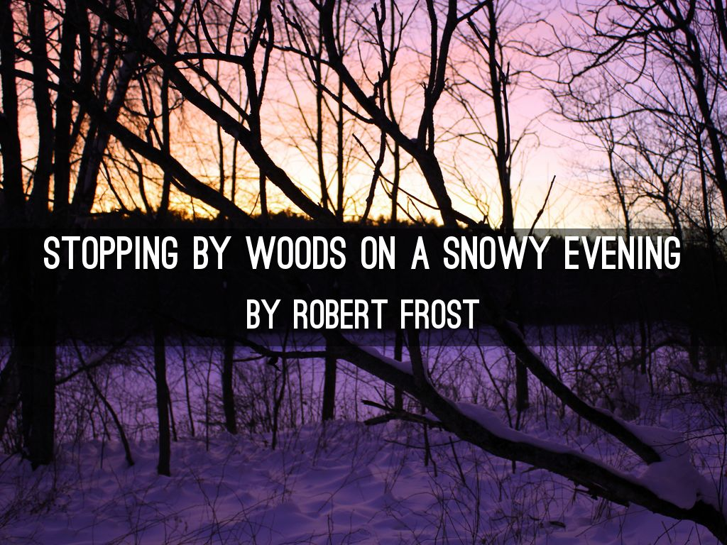stopping by woods on a snowy evening evaluation Evaluation of stopping by woods on a snowy evening by robert frost stopping by woods on a snowy evening can be seen as one of.