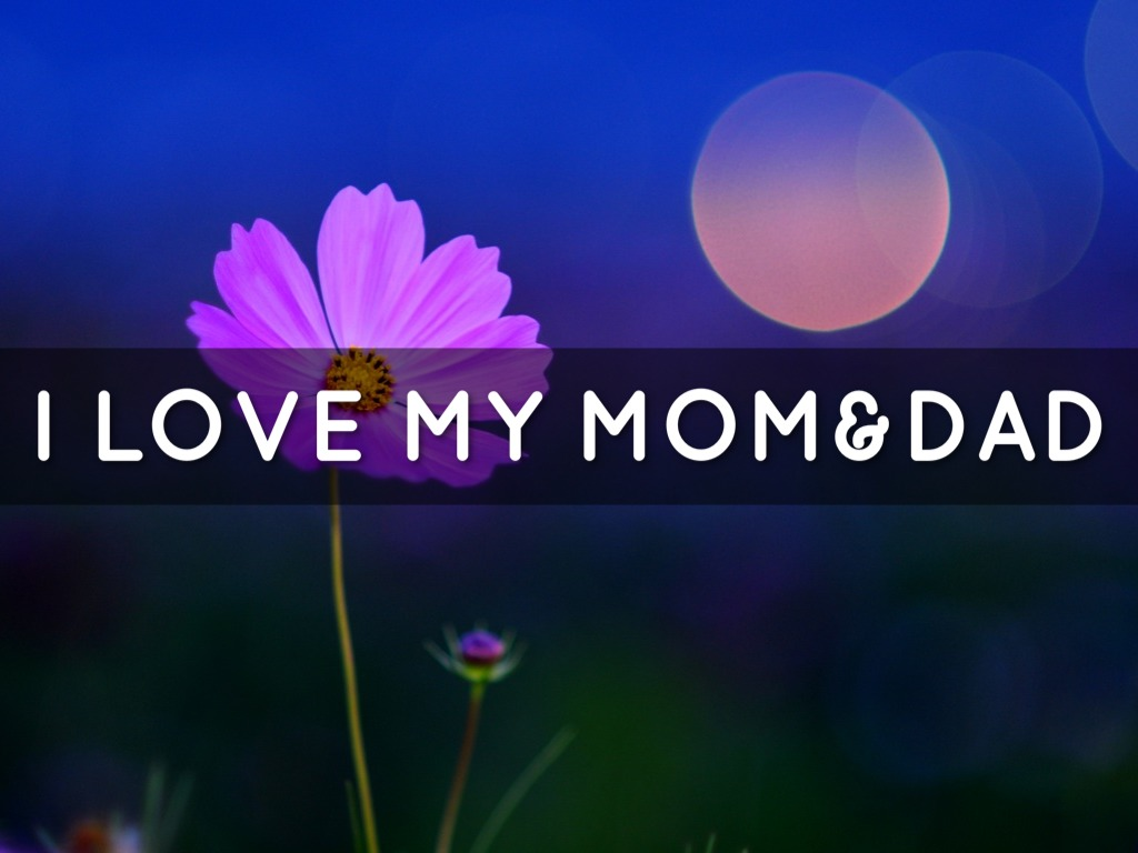 i love my mom and dad essay Essays related to my mother 1  i could only dream of ever understanding my mother's love, but to do it justice, i will love my children as she has loved .