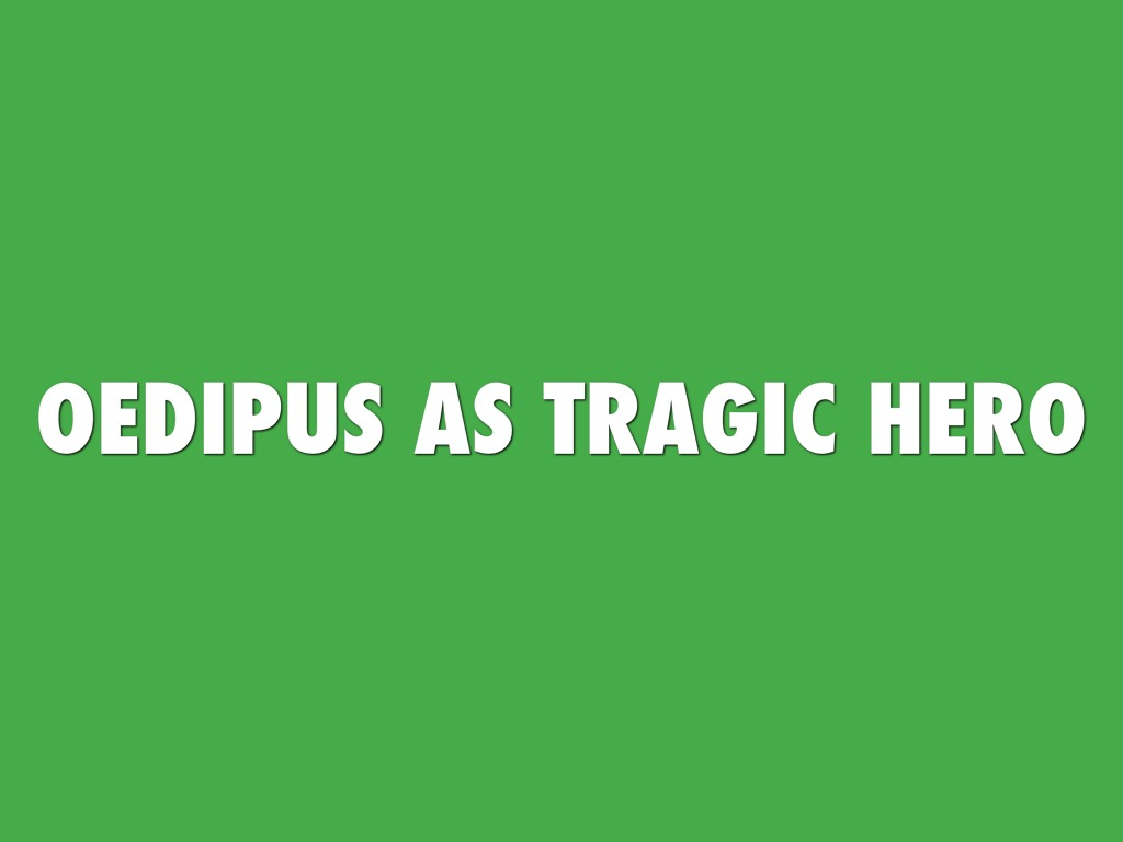 oedipus tragic hero Extracts from this document introduction oedipus rex as a tragic hero the greek play, oedipus rex, written by sophocles, is clearly a tragedy.