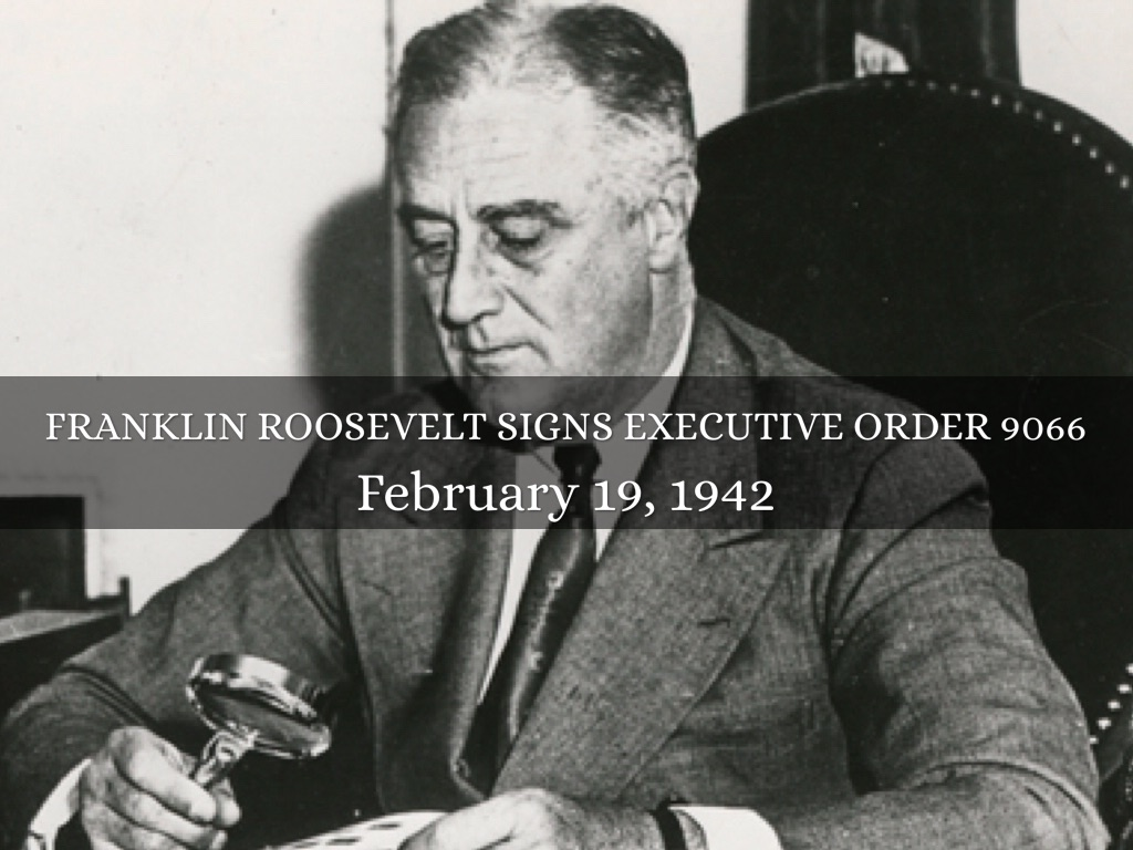 roosevelt signed an executive order to go to war Executive order no 9066 the president franklin roosevelt signed executive order and roosevelt and the lawyers in the war department who drafted executive.