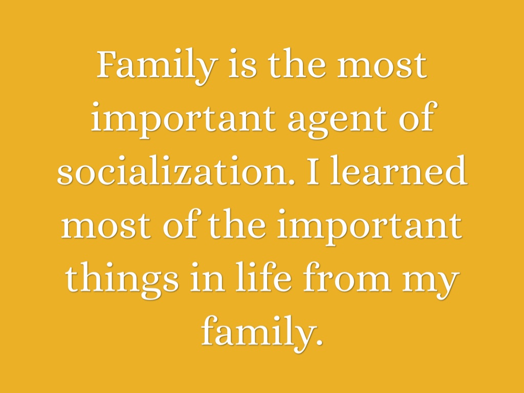 why is family the most important agent of socialization