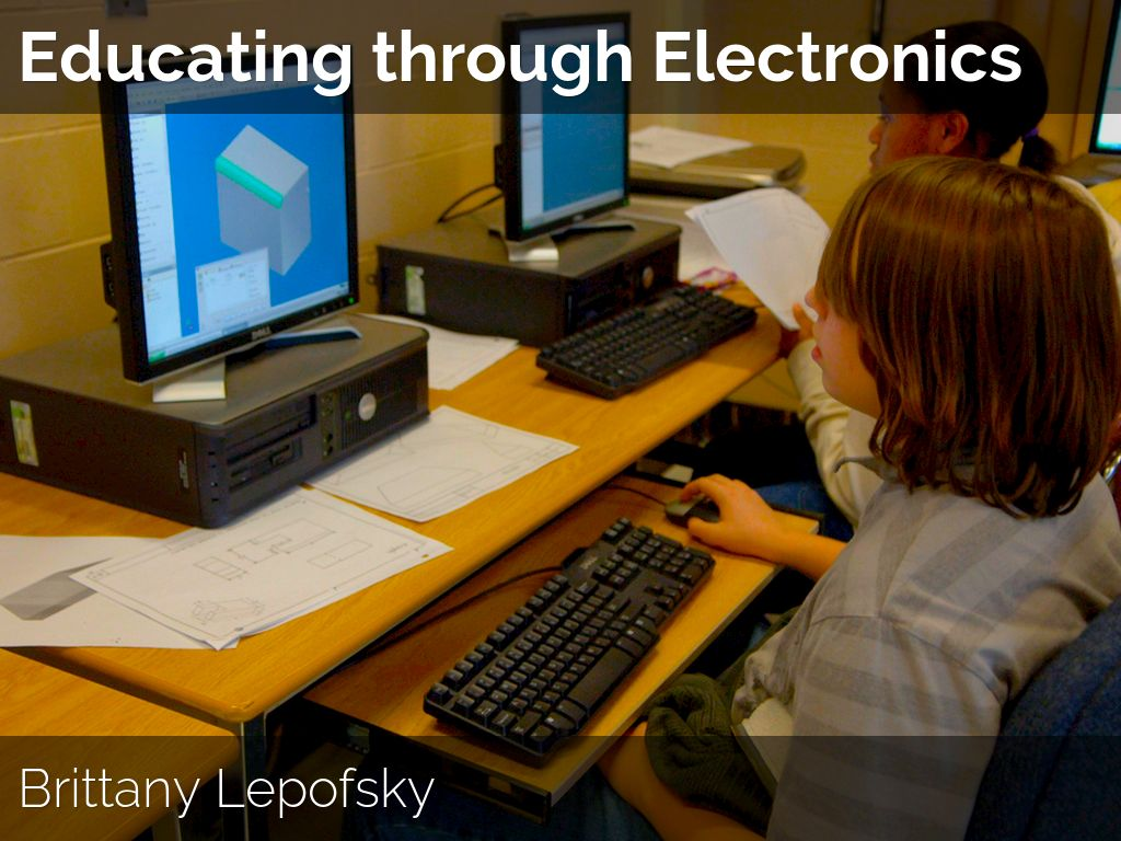 Educating Through Electronics  Brittany Lepofsky