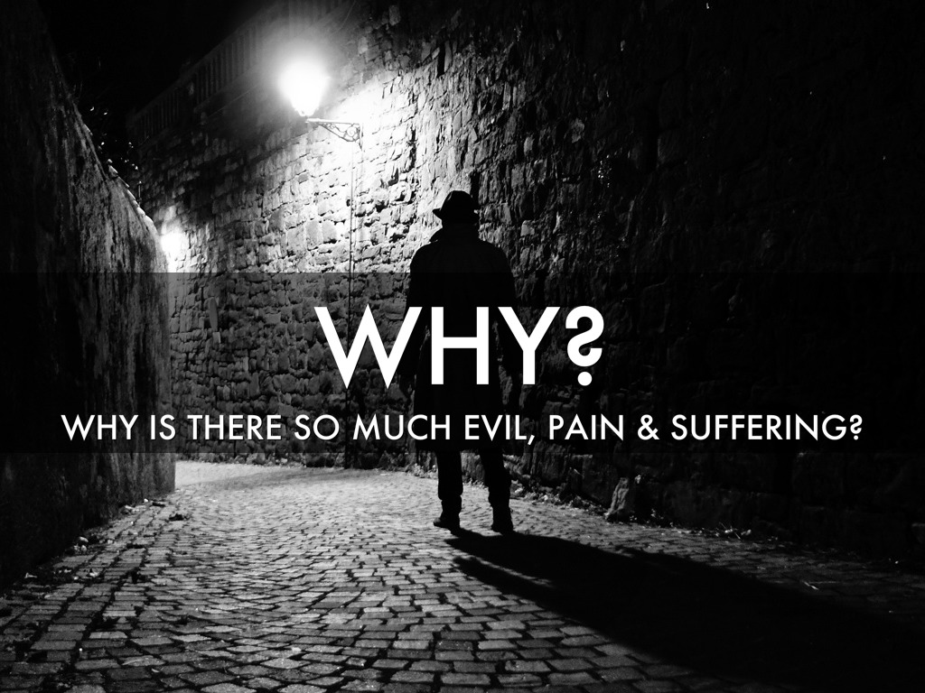 Why Is There So Much Evil, Pain & Suffering In The World?
