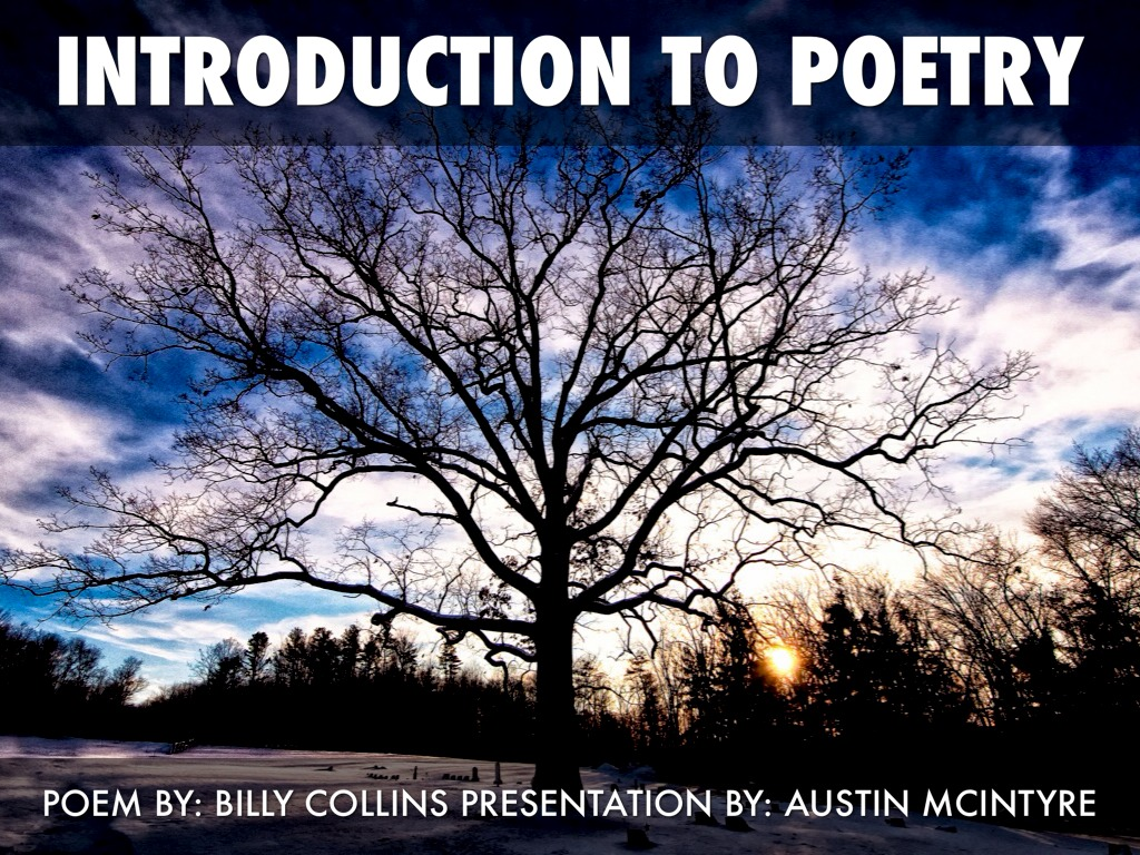 introduction to poetry by billy collins The theme of billy collin's introduction to poetry is that readers should enjoy poetry instead of overanalyzing it in an attempt to find its meaning collins illustrates this theme through.