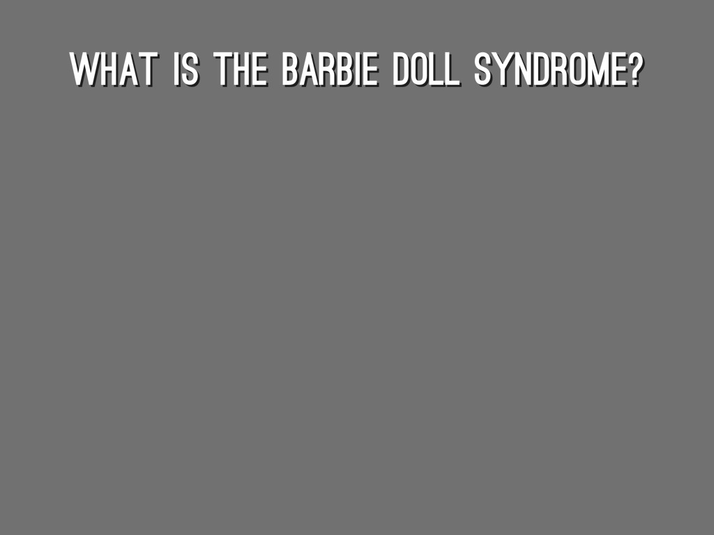 barbie doll syndrome Call of the chinese consumer, they better heed the cautionary tale of barbie   in front of a shop showing mattel's barbie doll in shanghai in october 2009   something and dying, or getting toxic shock syndrome from a toy.