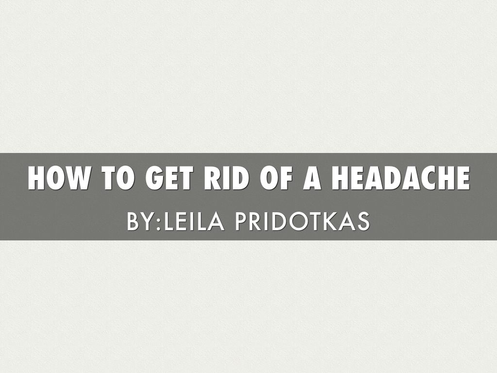 How To Get Rid Of A Headache