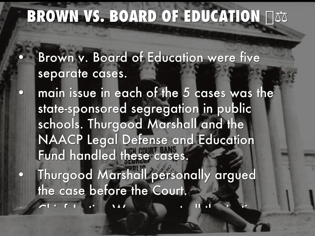 brown v the board of education There are a few supreme court cases that every student of american history, no matter how disengaged, simply has to learn one of these is brown v board of education of topeka, the 1954 case that effectively disallowed segregation in public schools.