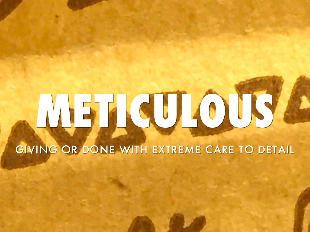 Meticulous or meticulous