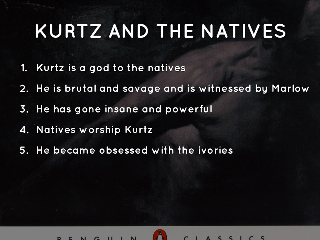 heart of darkness and kurtz Heart of darkness, refers to mr kurtz apparently and to the colonialism of europe in nature if we compare the whole story to a movie, marlow should be more than a.