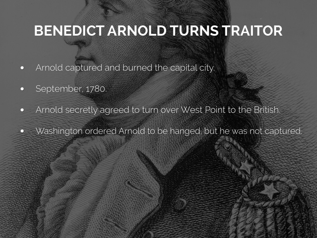 benedict arnold marked as a traitor essay Benedict arnold was born on january 14, 1741, in norwich, connecticut he was one of five children, though only he and his sister survived to adulthood while his family was fairly wealthy when he was a child, bad business decisions by his father plunged the family deep into debt.