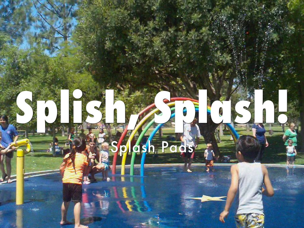 Splish, Splash! Splash Pads!